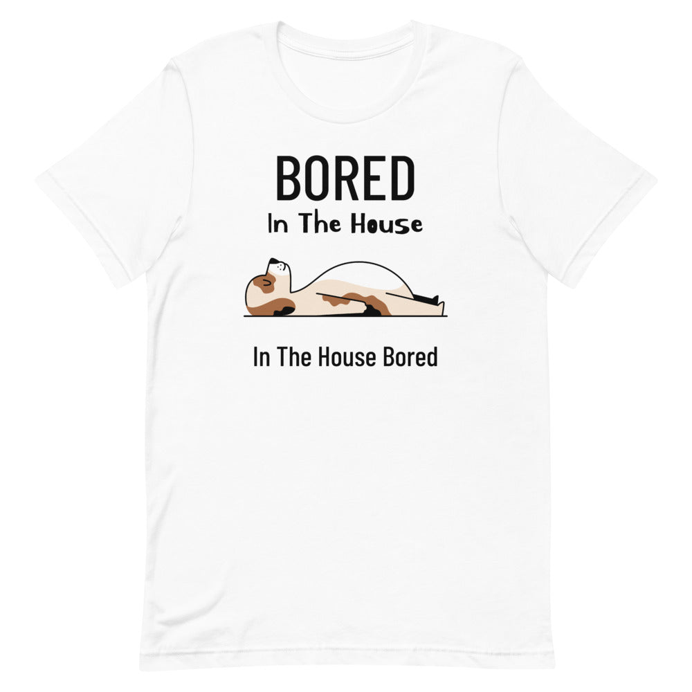 Bored In The House Bella+Canvas T-Shirt