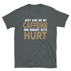 Just Give Me My Caffeine Short-Sleeve Unisex T-Shirt