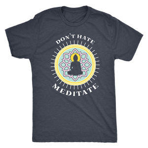 Don't Hate, Meditate - Unisex Tee