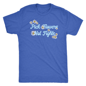 Pick Flowers, Not Fights - Unisex Tee