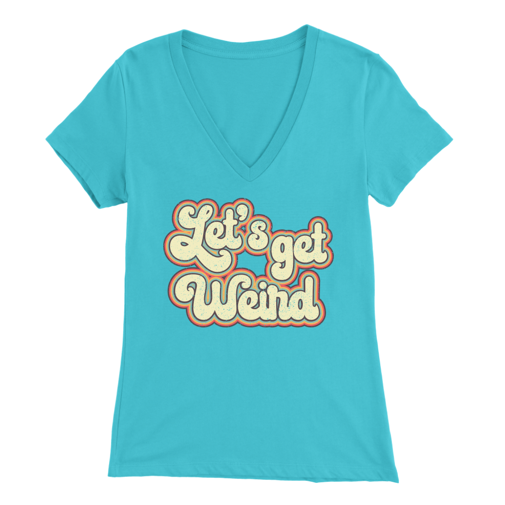 Let's Get Weird - V-Neck Tee