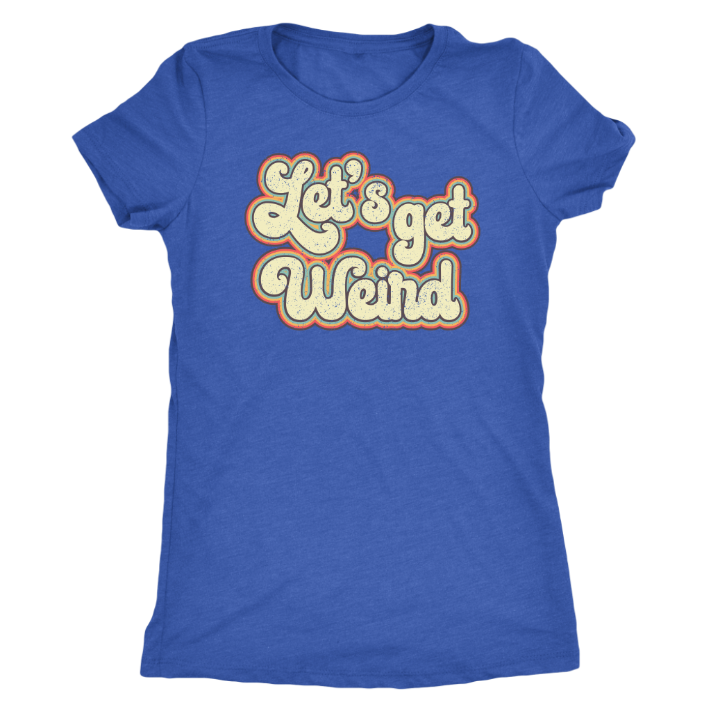 Let's Get Weird - Women's Tee