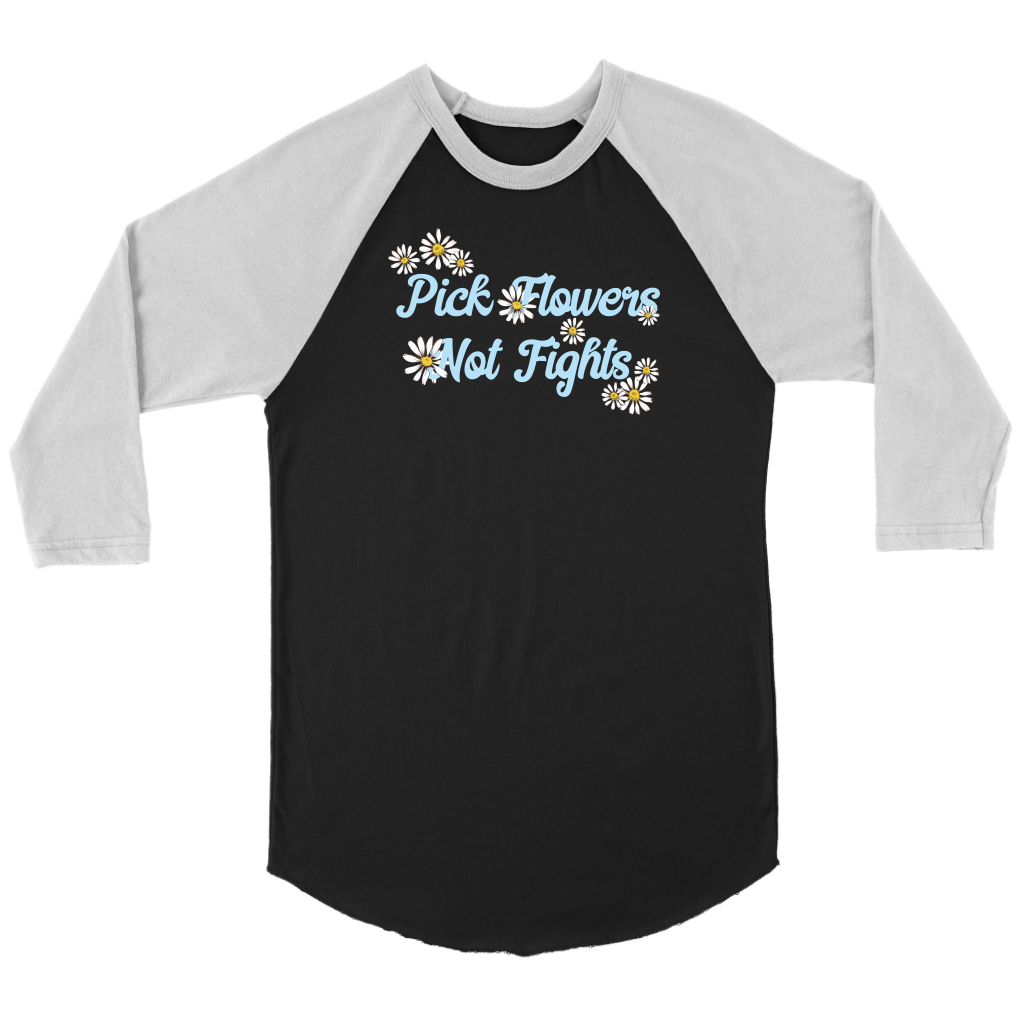 Pick Flowers, Not Fights - Raglan Tee