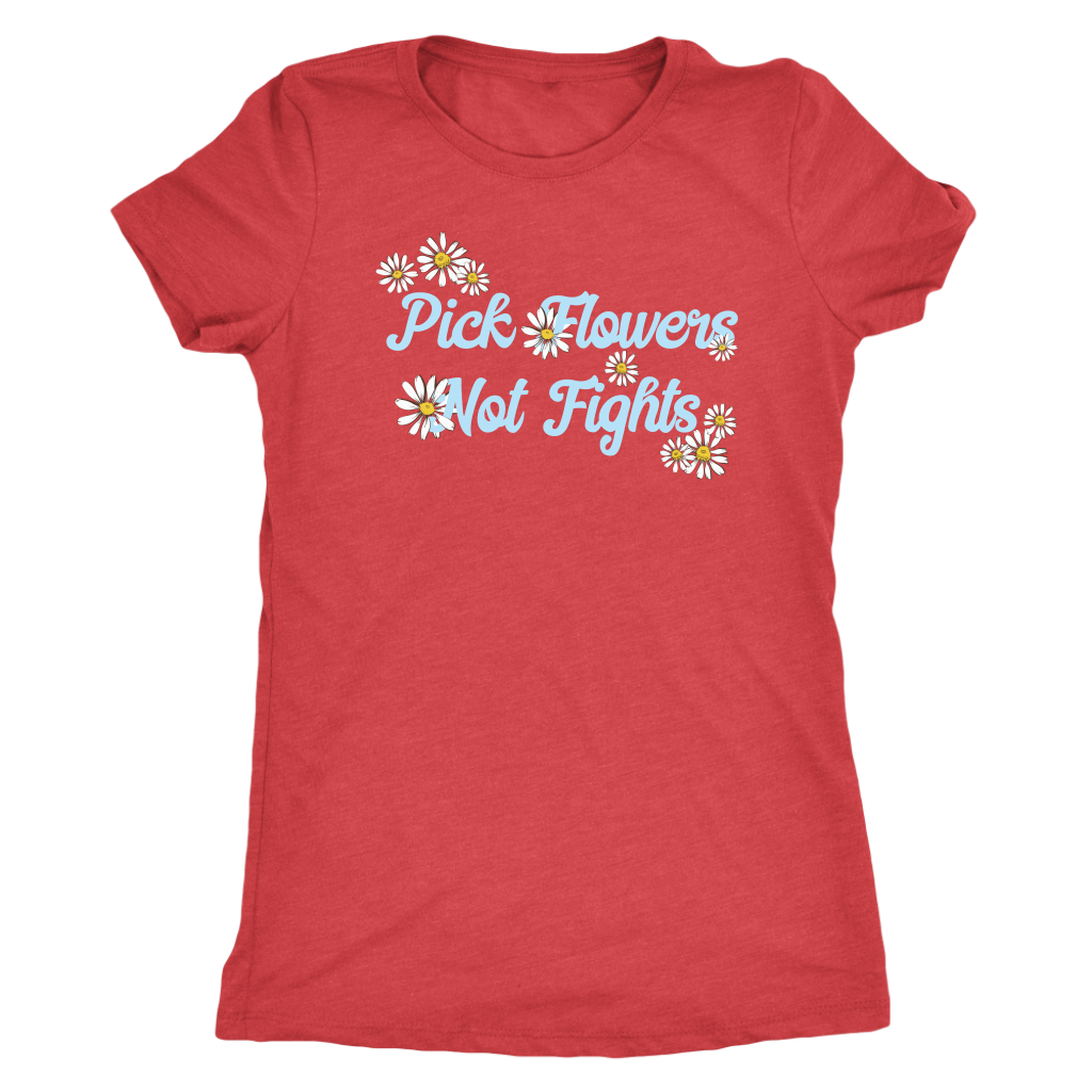 Pick Flowers, Not Fights - Women's Tee
