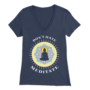Don't Hate, Meditate - V-Neck Tee