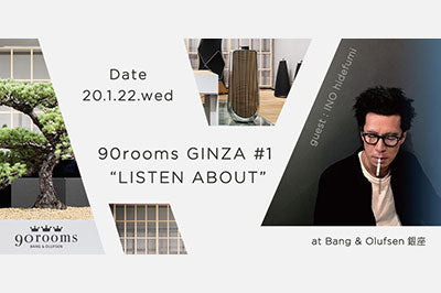 "90rooms GINZA#1 ""LISTEN ABOUT"""