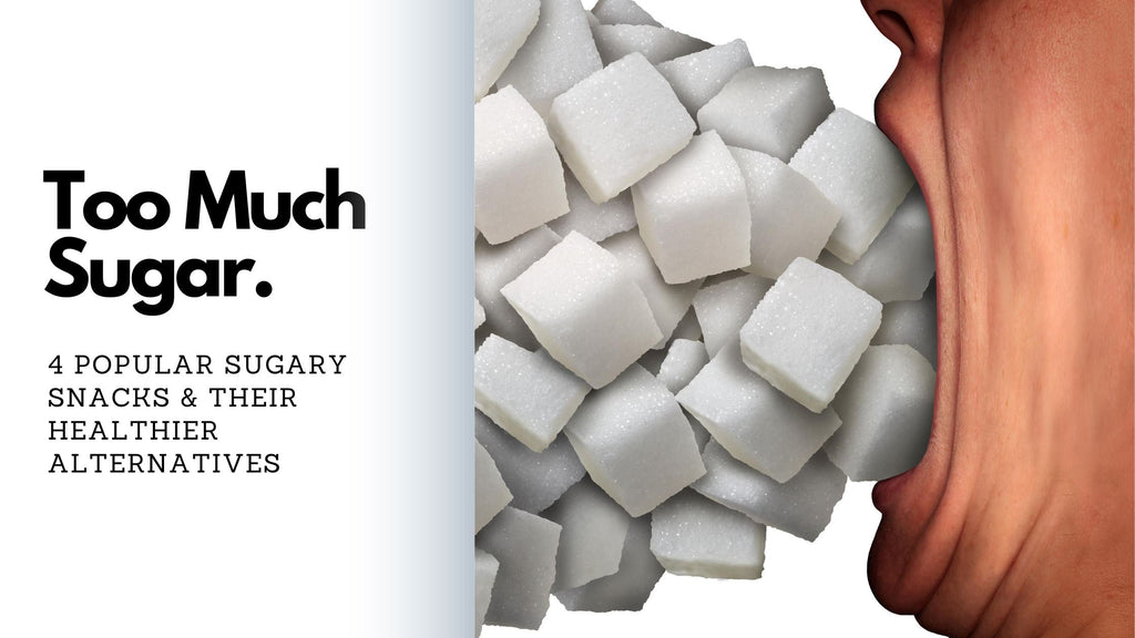 Too Much Sugar! 4 Popular Sugary Snacks & Their Healthier Alternatives