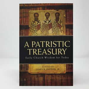 A Patristic Treasury: Early Church Wisdom for Today, Orthodox book sold by the sisters of monasterevmc.org