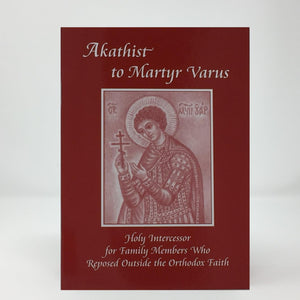 Akathist to Martyr Varus Holy Intercessor for Family Members Who Reposed Outside the Orthodox Faith orthodox book sold in Canada by the sisters of monasterevmc.org