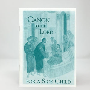 Canon to the Lord for a sick child orthodox book sold in Canada by the sisters of the Greek Orthodox monasterevmc.org