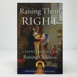 Raising them right by St. Theophan orthodox book sold in Canada by the sisters of Greek Orthodox monasterevmc.org