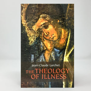 Theology of Illness by Jean-Claude Larchet orthodox book sold in Canada by the sisters of Greek Orthodox monasterevmc.org