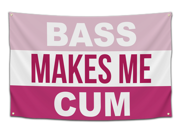 Bass Makes Me Cum Flag - CollegeWares
