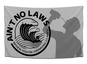 Ain't No Laws When You're Drinking Claws Flags - CollegeWares