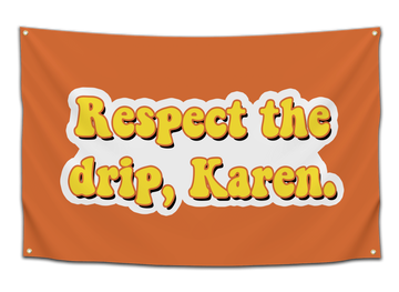 Respect the Drip Karen Flag - CollegeWares