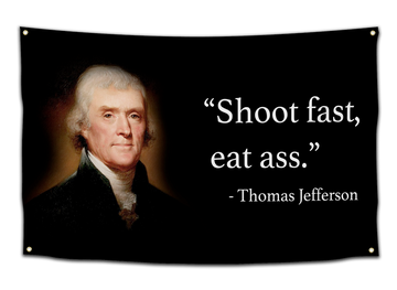 Thomas Jefferson Shoot Fast, Eat Ass Flag - CollegeWares