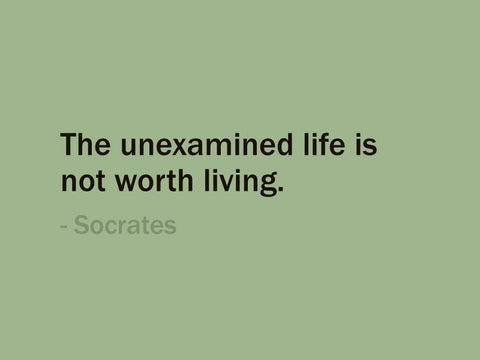 what does socrates mean when he says the unexamined life is not worth living? Worth is assigned in examination, so it seems to me that the unexamined life would be outside prescribed value, neither worth living nor not worth living what it means to examine life though is a very broad question.