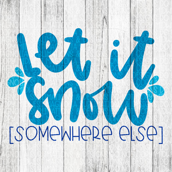Let It Snow (Somewhere Else) - Sublimation Transfer