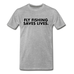 Fly Fishing Saves Lives - Premium T-Shirt - heather gray