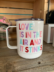 Love Is In The Air And It Stinks Travel Mug