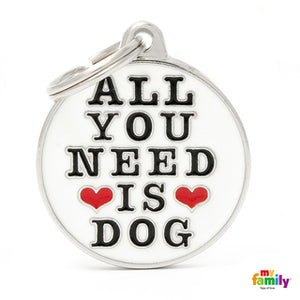 My Family ID ALL YOU NEED IS DOG