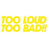 Too Loud Too Bad! - Pryl Pressen