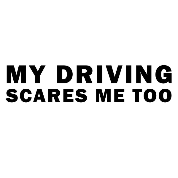 My Driving Scares Mee Too