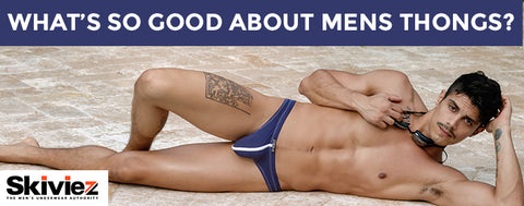 What's so good about Mens Thongs