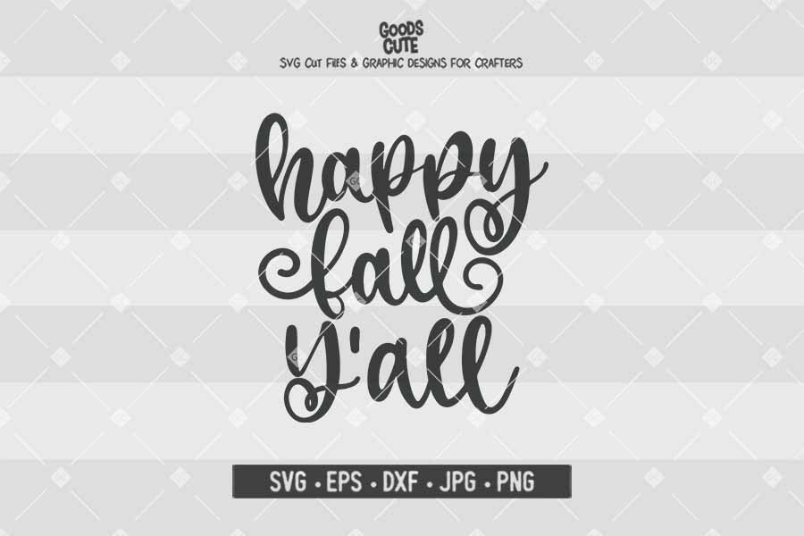 Happy Fall Y All Thanksgiving Cut File In Svg Eps Dxf Jpg Png Goodscute