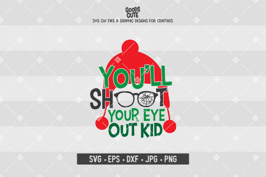 You Ll Shoot Your Eye Out Kid A Christmas Story Christmas Cut File In Svg Eps Dxf Jpg Png Goodscute