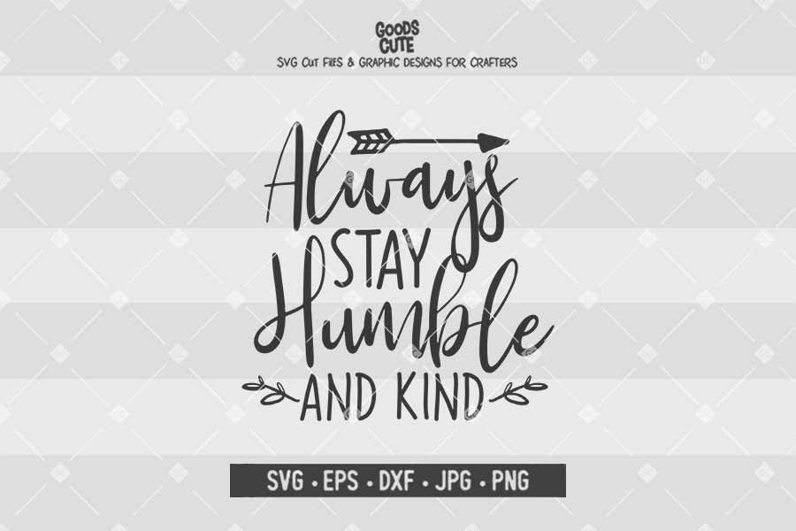 Always Stay Humble And Kind Cut File In Svg Eps Dxf Jpg Png Goodscute