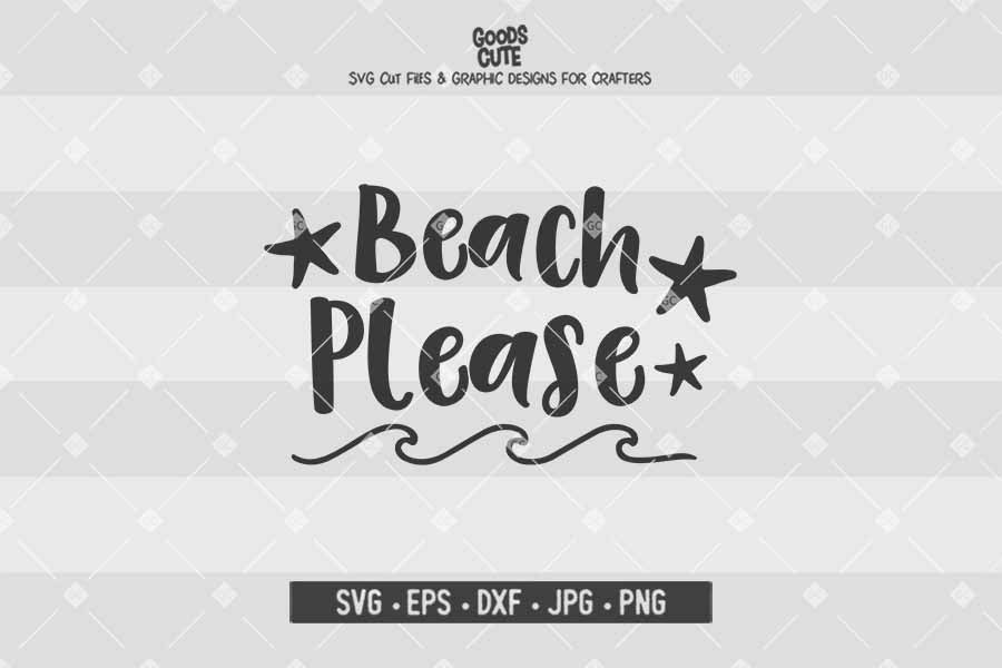 Beach Please Cut File In Svg Eps Dxf Jpg Png Goodscute
