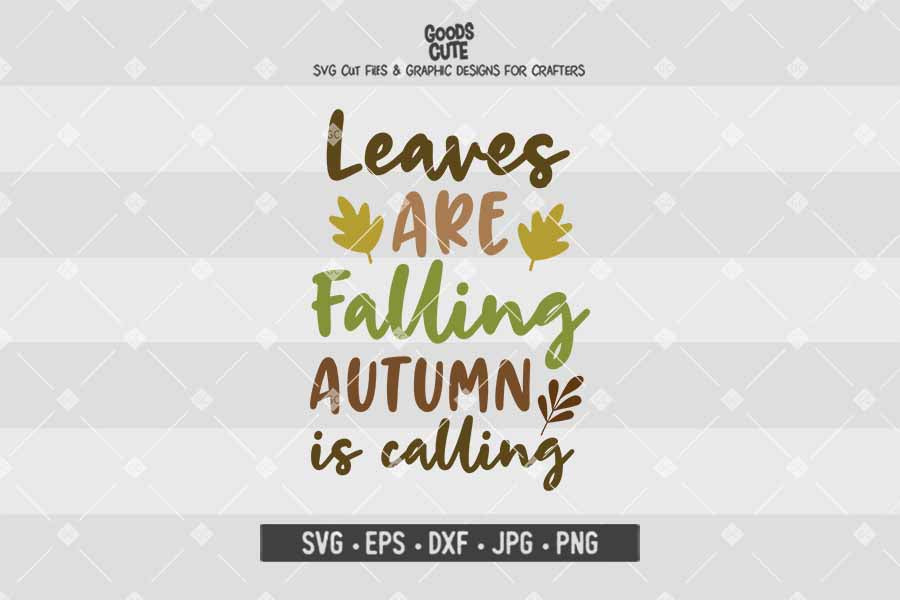 Leaves Are Falling Autumn Is Calling Cut File In Svg Eps Dxf Jpg Png Goodscute