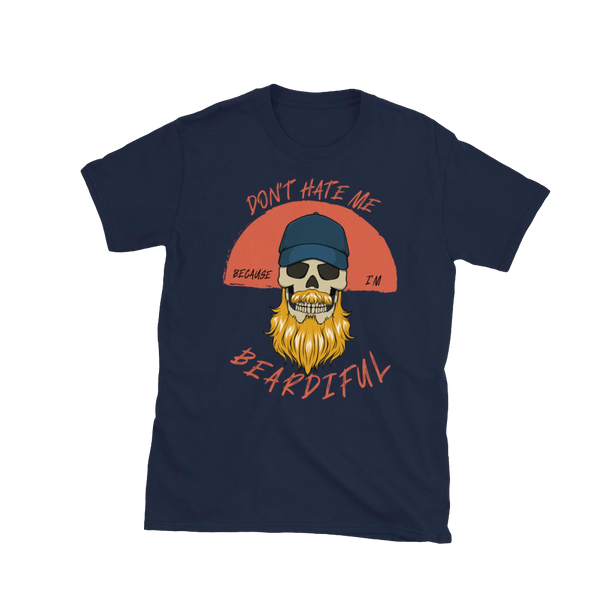 Don't hate me because I'm Beardiful Kurzärmeliges Unisex-T-Shirt