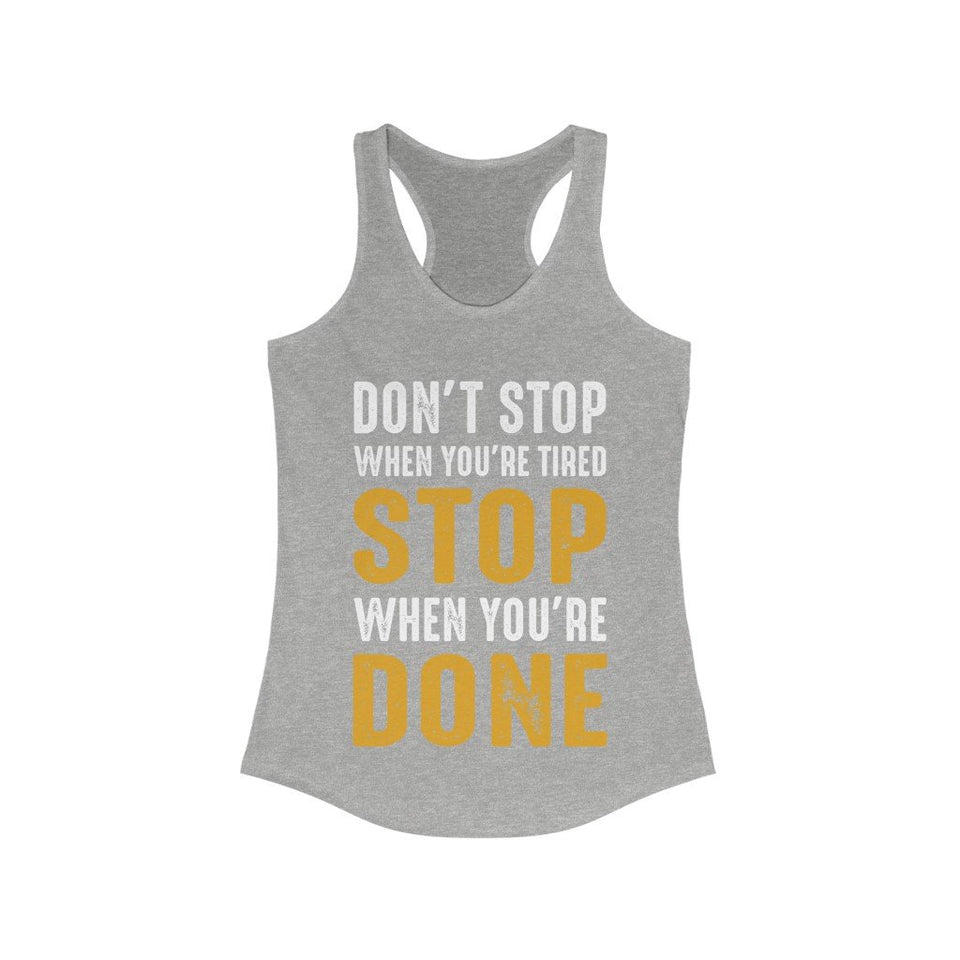 Don't Stop When You're Tired Stop When You're Done Racerback Tank Top
