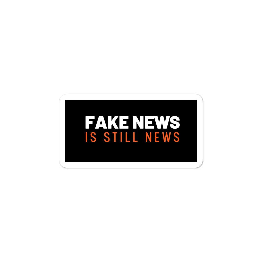 Fake News Is Still News Sticker - What The Fuss Apparel