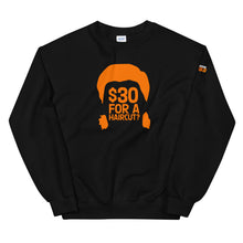 Load image into Gallery viewer, $30 For A Haircut Unisex Sweatshirt - What The Fuss Apparel