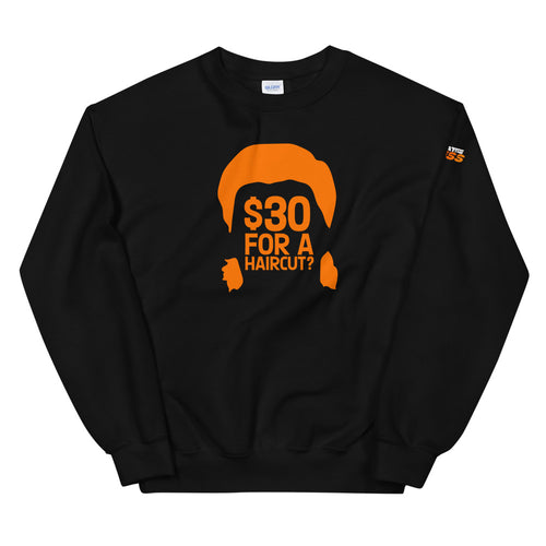 $30 For A Haircut Unisex Sweatshirt - What The Fuss Apparel
