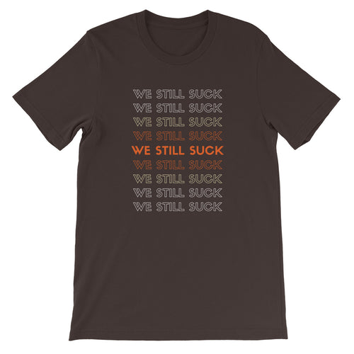 Cleveland We Still Suck Tee - What The Fuss Apparel