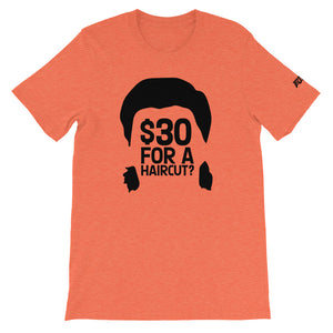 $30 For A Haircut Almost $30 Tee - What The Fuss Apparel