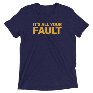 It's All Your Fault Tri-Blend Tee - What The Fuss Apparel