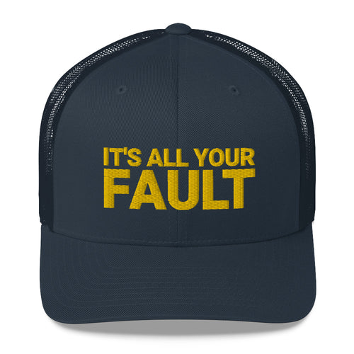 It's All Your Fault Trucker Cap - What The Fuss Apparel