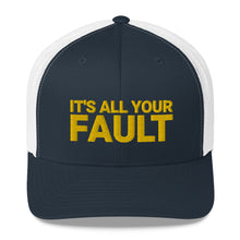 Load image into Gallery viewer, It's All Your Fault Trucker Cap - What The Fuss Apparel