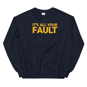 It's All Your Fault Unisex Sweatshirt - What The Fuss Apparel