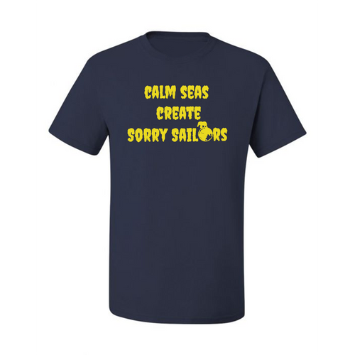 CALM SEAS CREATE SORRY SAILORS T-Shirt