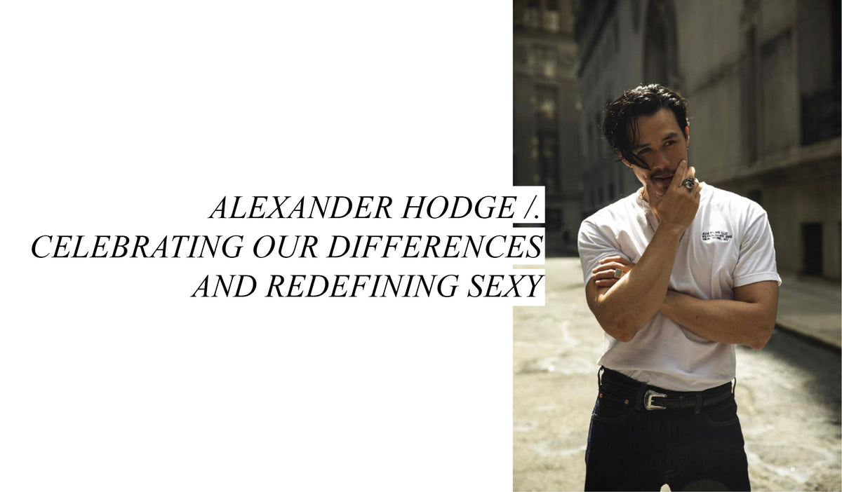 ALEXANDER HODGE /. Celebrating Our Differences and Redefining Sexy