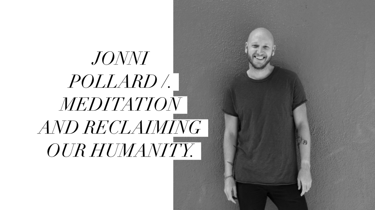 JONNI POLLARD /. Meditation and reclaiming our humanity.