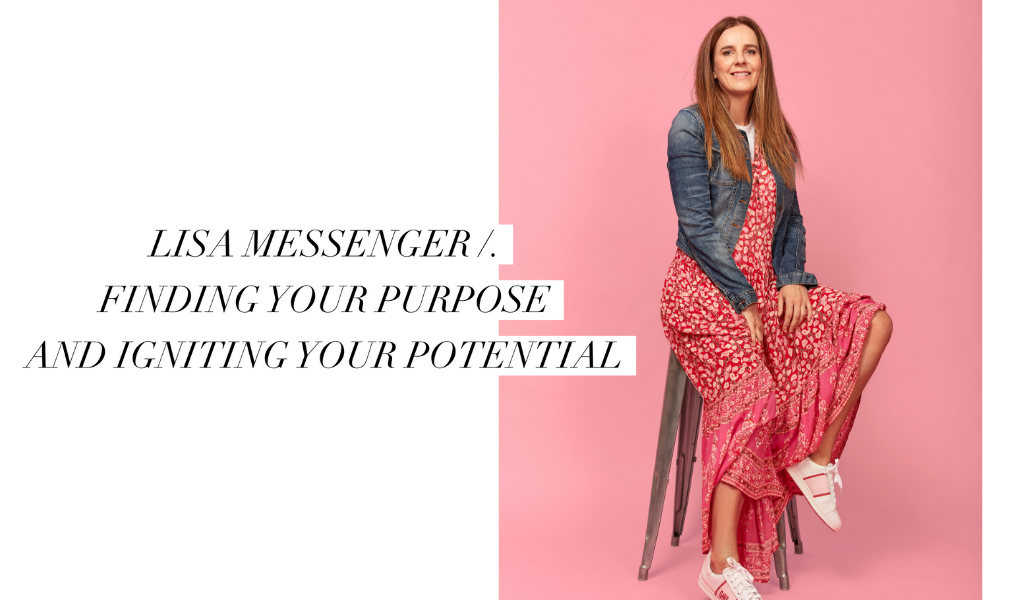 LISA MESSENGER /. Finding your Purpose and Igniting your Potential