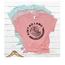 Load image into Gallery viewer, ain't no laws when you are drinking claws white claw tshirt