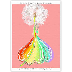Have Faith In Your Dreams & Someday Your Rainbow Will Come Smiling Through